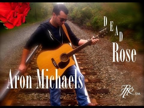 Dead Rose: by Aron Michaels (Original Song)