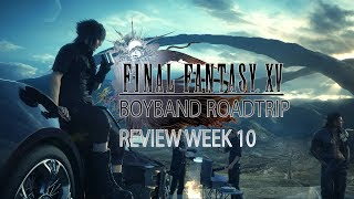 Final Fantasy 15 - BoyBand RoadTrip-  Week 10 Review