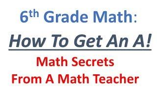 6th Grade Math – How To Get An A   (4 Powerful Tips From A Math Teacher)