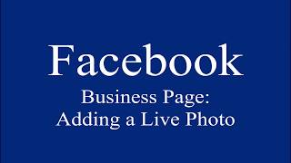 Facebook Adding Live Photo To Business Page Post  - iPhone iPad