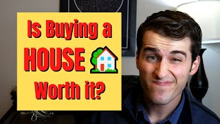 Is Buying a House Worth It?