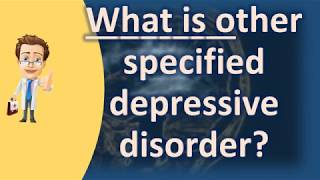 What is other specified depressive disorder ? | BEST Health Channel & Answers