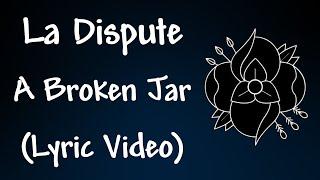 La Dispute - A Broken Jar (Lyrics)