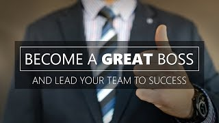 How to be a good Manager or Boss and lead your team to success