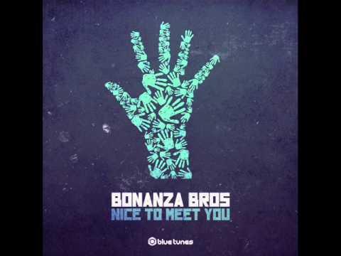 Bonanza Bros - Nice To Meet You - Offical