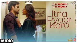 Full Audio: Itna Pyaar Karo   The Body   Rishi K, Emraan H