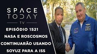 NASAeROSCOSMOSContinuarãoUsandoSoyuzParaaISS-SpaceTodayTVEp.1521