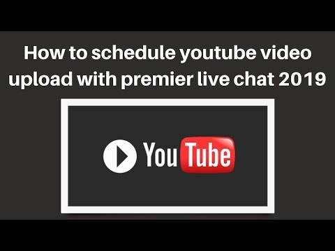 How to schedule youtube video upload with premier live chat 2019