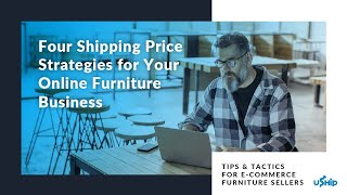 Webinar: 4 Online Furniture Shipping Cost Strategies