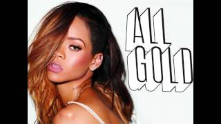 Rihanna - Needed Me (All Gold Remix)