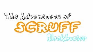 The Adventures of Scruff: Blockbuster