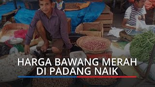 Harga Bawang Merah di Padang Naik, Cek Harga Kebutuhan Pokok Senin 26 Oktober 2020