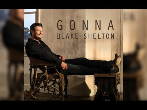 Blake Shelton Gonna with lyrics