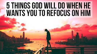 God Is Asking You to Refocus on Him If . . .