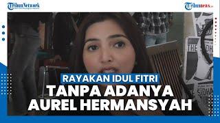 Rayakan Idulfitri Tanpa Aurel Hermansyah, Ashanty: Ada yang Aneh