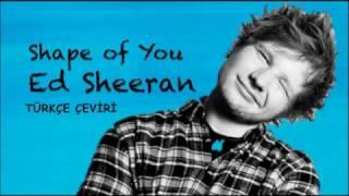 Ed Sheeran - Shape Of You (Türkçe Çeviri)