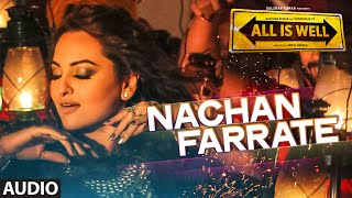 Nachan Farrate Full AUDIO Song ft. Sonakshi Sinha | All Is Well | Meet Bros | Kanika Kapoor
