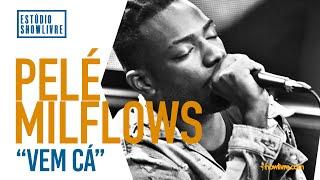 Pelé Milflows - Vem Cá - Ao Vivo no Estúdio Showlivre 2019
