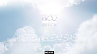 Rico   Gyere Velem Baby (ft. C2SH & P.G.)