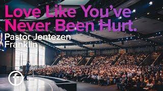 Love Like You've Never Been Hurt   Pastor Jentezen Franklin