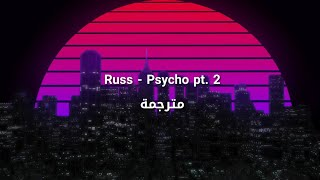 Russ   Psycho (pt. 2) مترجمة