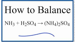 How To Balance NH3 + H2SO4 = (NH4)2SO4 (ammonia Plus Sulfuric Acid)