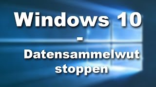 Windows 10 - Datensammelwut stoppen