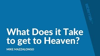 What Does it Take to get to Heaven?