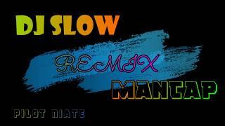 Dj Slow Remix Pilot Niate