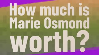 How much is Marie Osmond worth?