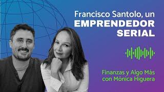 Francisco Santolo, un emprendedor serial | Finanzas y Algo Más con Mónica Higuera