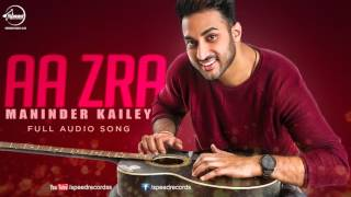 Aa Zara (Full Audio Song) | Maninder Kailey | Punjabi Song Collection | Speed Records