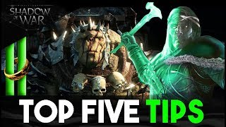 Top 5 TIPS Every Player Needs To Know - Middle Earth: Shadow Of War
