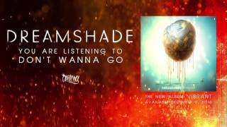 Dreamshade - Don't Wanna Go (Track Video)