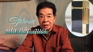 Giáo sư 50 năm sửa hộp quẹt xịn Dupont ở Sài Gòn