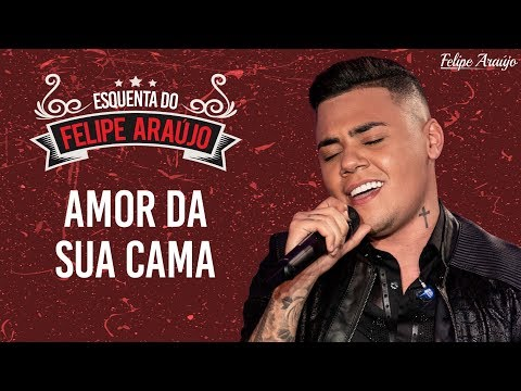 Felipe Araújo – Amor Da Sua Cama