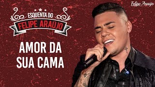 Felipe Araújo   Amor Da Sua Cama   Esquenta Felipe Araújo