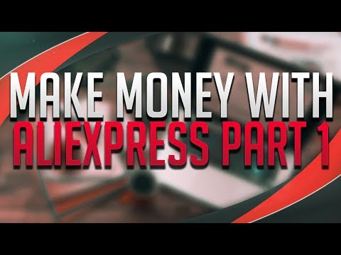 How To Make Money With AliExpress.com Part 1