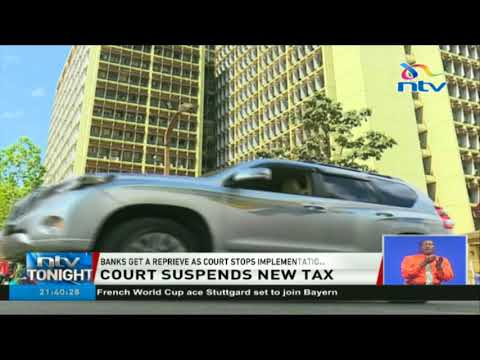 Banks to get a reprieve as court stops implementation of new tax