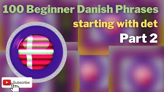 A Taste of Danish Phrases - 100 Phrases starting with Det - Part 2