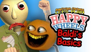 Happy Wheels: BALDI'S BASICS! [Annoying Orange Plays]