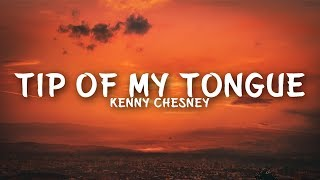 Kenny Chesney   Tip Of My Tongue (Lyrics)