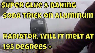 super glue & baking soda trick, on a radiator. aluminum or plastic. will it melt at 195 degrees ??