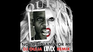 "DMX / Drag-On - ""No Love Game For Me"" (DJ Ouija Remix)"