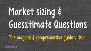 Market-sizing & Guesstimate questions - Consulting Case Interview Prep