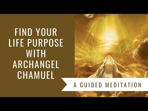 Find Your Life Purpose with Archangel Chamuel Guided Meditation