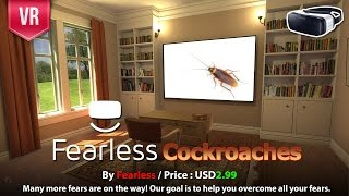 Fearless for cockroaches Gear VR Overcome your fears of cockroaches with VR technology.