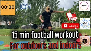 15 min football workout For outdoors and indoors – Fitness and Ball mastery | for kids and adults