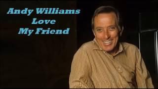 Αndy Williams..........Love My Friend..