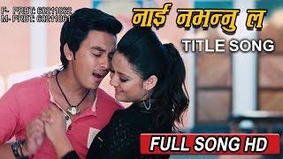 NAI NABHANNU LA 4 || नाई नभन्नु  ल ||  Title Song || FULL SONG HD